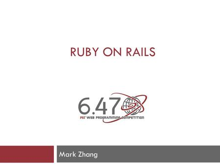 RUBY ON RAILS Mark Zhang. In this talk  Overview of Ruby on Rails  Core ideas  Show a tiny bit of example code  Touch on several general web development/