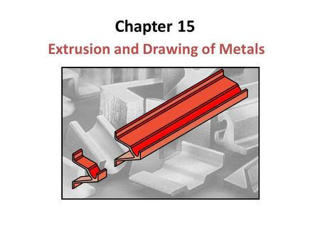 Extrusion and Drawing of Metals