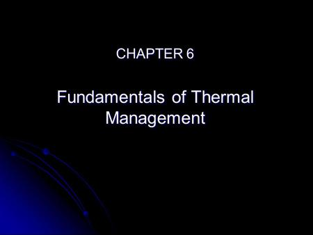 CHAPTER 6 Fundamentals of Thermal Management. 6.1 WHAT IS THERMAL MANAGEMENT? Resistance of electrical flow Absence of cooling Contact of Device Cooling.