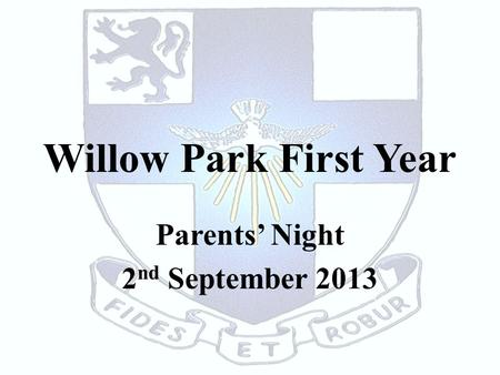 Willow Park First Year Parents' Night 2 nd September 2013.