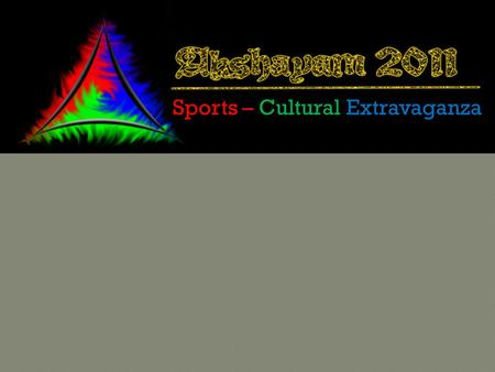 Sports – Cultural Extravaganza. * - Subject to availability of infrastructure Rules & Regulations: No of players: Minimum 11 + 3(Reserve) The event will.