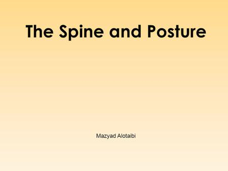 Mazyad Alotaibi.  Posture means position  Posture is the body's alignment and positioning with respect to COG.  Attitude of the body, the relative.