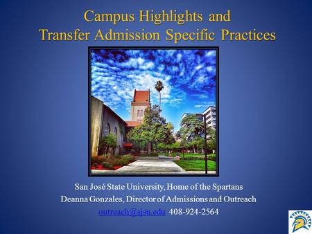 San José State University, Home of the Spartans Deanna Gonzales, Director of Admissions and Outreach 408-924-2564 Campus.