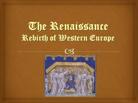   The word Renaissance means rebirth.  Used to describe the time that followed the Middle Ages  The Renaissance was a time of new thought and advancement.