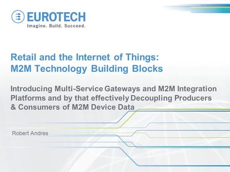 Retail and the Internet of Things: M2M Technology Building Blocks Introducing Multi-Service Gateways and M2M Integration Platforms and by that effectively.