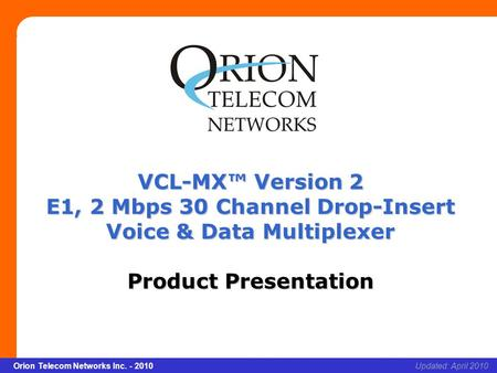 Slide 1 Orion Telecom Networks Inc. - 2010Slide 1 xcvcxv Updated: April 2010Orion Telecom Networks Inc. - 2010 VCL-MX™ Version 2 E1, 2 Mbps 30 Channel.