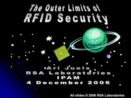All slides © 2006 RSA Laboratories. RFID (Radio-Frequency IDentication) takes many forms…