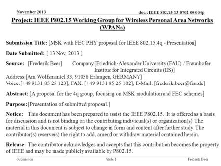 Doc.: IEEE 802.15-13-0702-00-004p Submission November 2013 Frederik BeerSlide 1 Project: IEEE P802.15 Working Group for Wireless Personal Area Networks.