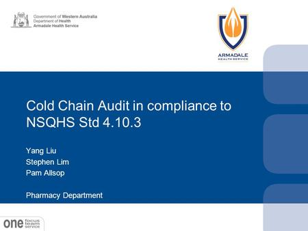 Cold Chain Audit in compliance to NSQHS Std 4.10.3 Yang Liu Stephen Lim Pam Allsop Pharmacy Department.