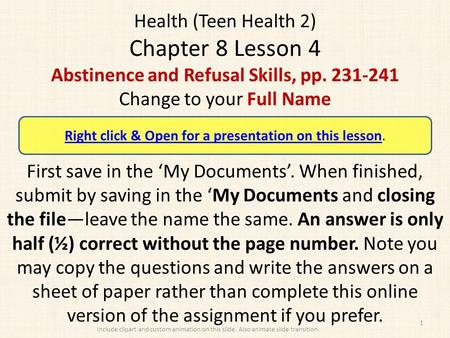 Health (Teen Health 2) Chapter 8 Lesson 4 Abstinence and Refusal Skills, pp. 231-241 Change to your Full Name First save in the 'My Documents'. When finished,