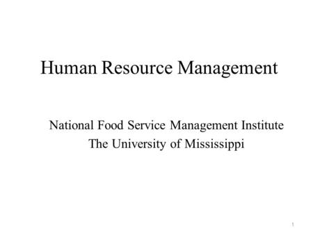 Human Resource Management National Food Service Management Institute The University of Mississippi 1.