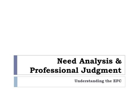 Need Analysis & Professional Judgment Understanding the EFC.