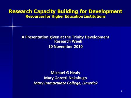 Research Capacity Building for Development Resources for Higher Education Institutions A Presentation given at the Trinity Development Research Week 10.