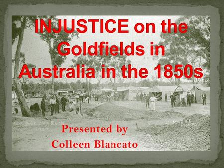 Presented by Colleen Blancato. Exciting but difficult Dangerous and uncomfortable Rough lifestyle To reach goldfields, diggers walked or rode long distances.