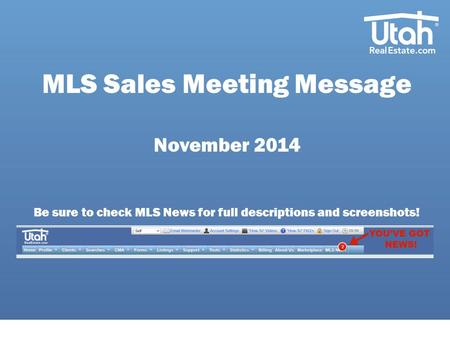 MLS Sales Meeting Message November 2014 Be sure to check MLS News for full descriptions and screenshots!