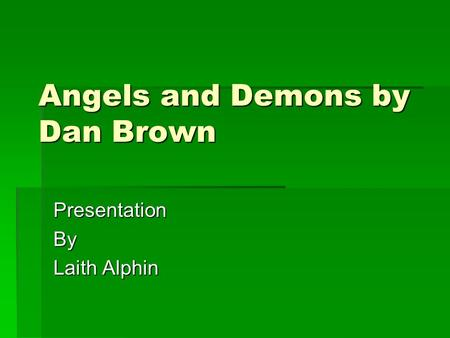 Angels and Demons by Dan Brown PresentationBy Laith Alphin.