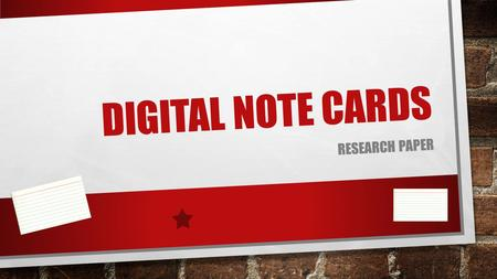 DIGITAL NOTE CARDS RESEARCH PAPER. DIGITAL NOTE CARDS The purpose of note cards in research writing is to help organize your evidence as you find it.