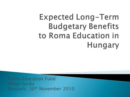 Roma Education Fund Mihai Surdu Brussels, 30 th November 2010.