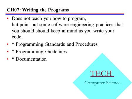 CH07: Writing the Programs Does not teach you how to program, but point out some software engineering practices that you should should keep in mind as.