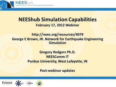 NEEShub Simulation Capabilities February 17, 2012 Webinar  George E Brown, JR. Network for Earthquake Engineering Simulation.