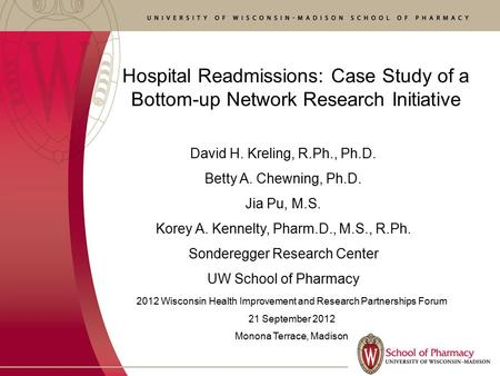 Hospital Readmissions: Case Study of a Bottom-up Network Research Initiative David H. Kreling, R.Ph., Ph.D. Betty A. Chewning, Ph.D. Jia Pu, M.S. Korey.