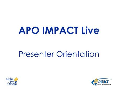 APO IMPACT Live Presenter Orientation. Objectives Review the structure of APO IMPACT webinars and the roles of all involved Introduce the GoToWebinar.