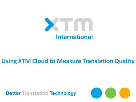 Using XTM Cloud to Measure Translation Quality. Agenda – Introduction – XTM: A brief overview – The XTM Process – Demonstration – Question and answer.