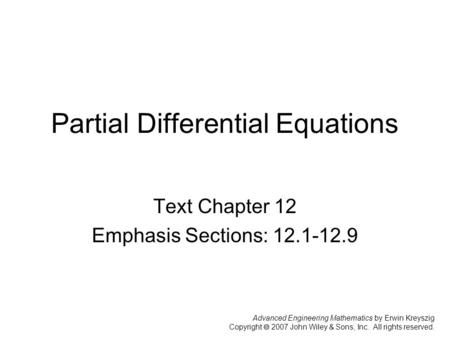 Advanced Engineering Mathematics by Erwin Kreyszig Copyright  2007 John Wiley & Sons, Inc. All rights reserved. Partial Differential Equations Text Chapter.
