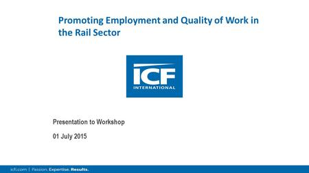 Promoting Employment and Quality of Work in the Rail Sector Presentation to Workshop 01 July 2015.