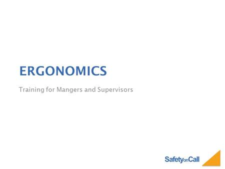 Safety on Call ERGONOMICS Training for Mangers and Supervisors.