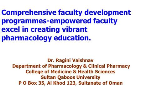 Comprehensive faculty development programmes-empowered faculty excel in creating vibrant pharmacology education. Dr. Ragini Vaishnav Department of Pharmacology.