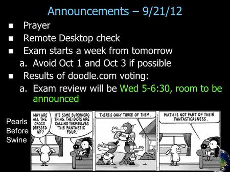 Prayer Remote Desktop check Exam starts a week from tomorrow a. a.Avoid Oct 1 and Oct 3 if possible Results of doodle.com voting: a. a.Exam review will.