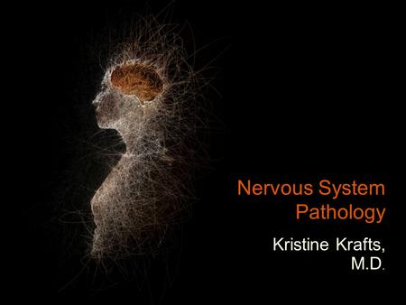 Nervous System Pathology Kristine Krafts, M.D.. CNS Outline Introduction Increased intracranial pressure Vascular and circulatory disorders Trauma Infections.