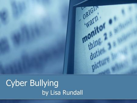 Cyber Bullying by Lisa Rundall. Cyber bullying is… …when a child, preteen or teen is tormented, threatened, harassed, humiliated, embarrassed or otherwise.
