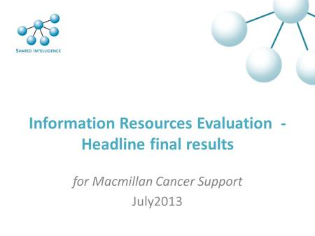 Information Resources Evaluation - Headline final results for Macmillan Cancer Support July2013.