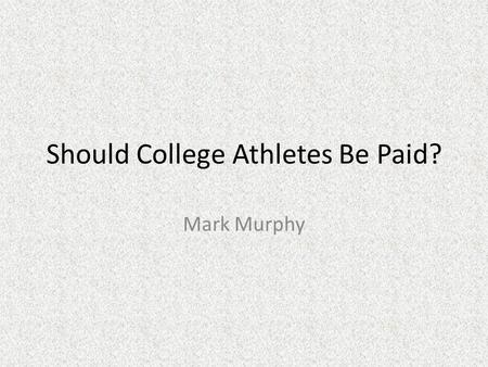 a debate on whether college athletes should be paid or not Check out the online debate whether or not college athletes should get paid.