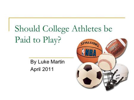 Should College Athletes be Paid to Play? By Luke Martin April 2011.
