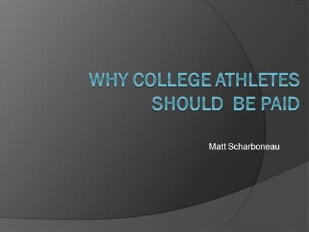 Matt Scharboneau. The Current System  As it stands today, student-athletes have to balance schoolwork, a social life and 35 hours a week in-season without.