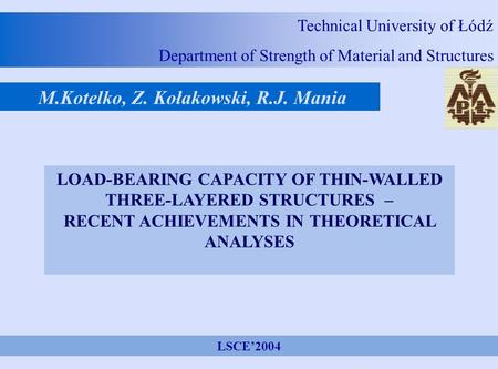 Technical University of Łódź Department of Strength of Material and Structures M.Kotelko, Z. Kołakowski, R.J. Mania LOAD-BEARING CAPACITY OF THIN-WALLED.