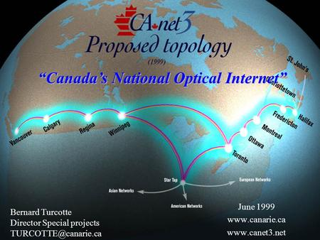 "June 1999   Bernard Turcotte Director Special projects ""Canada's National Optical Internet"""
