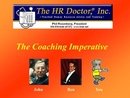 The Coaching Imperative YouBenJohn. Successful Leaders Are Coachs Successful Leaders Are Coachs Coaching is Leading –A Leader is a Dealer in Hope –A Leader.