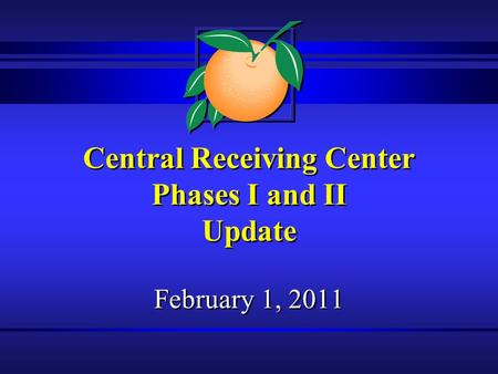 Central Receiving Center Phases I and II Update February 1, 2011.