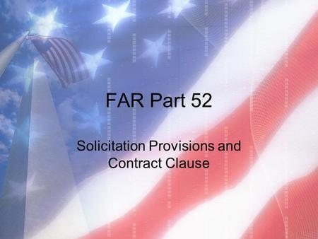 FAR Part 52 Solicitation Provisions and Contract Clause.