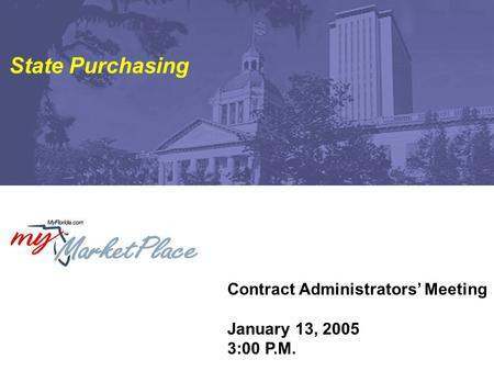 Contract Administrators' Meeting January 13, 2005 3:00 P.M. State Purchasing.