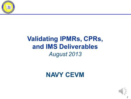Validating IPMRs, CPRs, and IMS Deliverables NAVY CEVM
