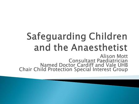 Alison Mott Consultant Paediatrician Named Doctor Cardiff and Vale UHB Chair Child Protection Special Interest Group.