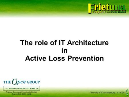 Frietuna Computer Consultants Limited Copyright © 2000 - 2002 The role of IT Architecture1of 30 The role of IT Architecture in Active Loss Prevention.