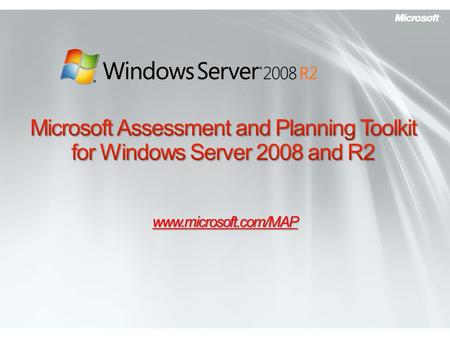 Www.microsoft.com/MAP. Windows Server 2008 R2 and IT Challenges Windows Server Solution Accelerators Microsoft Assessment and Planning Toolkit 4.0 Next.