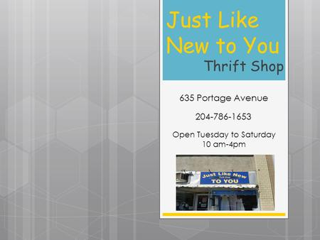 Just Like New to You Thrift Shop 635 Portage Avenue 204-786-1653 Open Tuesday to Saturday 10 am-4pm.