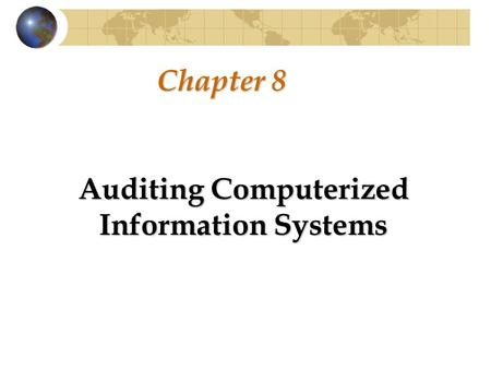 Chapter 8 Auditing Computerized Information Systems.